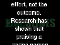 Always try to praise the effort, not the outcome. Research has shown that praising a young person