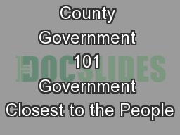 County Government 101 Government Closest to the People PowerPoint PPT Presentation