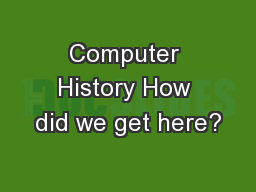 Computer History How did we get here?