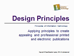 Design Principles Applying principles to create appealing and professional printed and electronic p