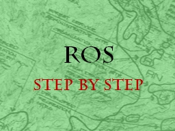 ROS Step by Step Getting Started PowerPoint Presentation, PPT - DocSlides
