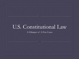 U.S. Constitutional Law A Glimpse of A Few Cases