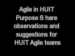 Agile in HUIT Purpose S hare observations and suggestions for HUIT Agile teams PowerPoint PPT Presentation