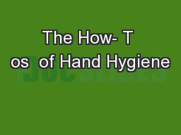 The How- T os  of Hand Hygiene PowerPoint PPT Presentation