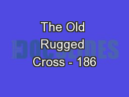 The Old Rugged Cross - 186 PowerPoint PPT Presentation