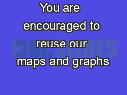 You are  encouraged to reuse our maps and graphs