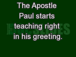 The Apostle Paul starts teaching right in his greeting. PowerPoint PPT Presentation
