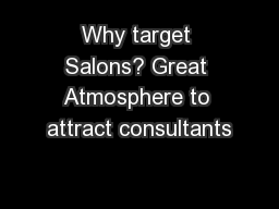 Why target Salons? Great Atmosphere to attract consultants