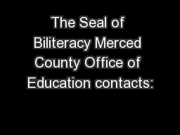 The Seal of Biliteracy Merced County Office of Education contacts:
