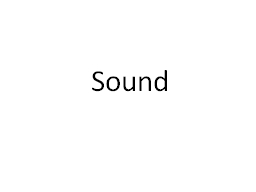 Sound Sound can be used to communicate story, character development, moods and emotions. PowerPoint PPT Presentation