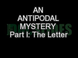 AN ANTIPODAL MYSTERY Part I: The Letter