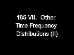 185 VII.  Other Time Frequency Distributions (II)