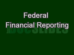 Federal Financial Reporting PowerPoint PPT Presentation