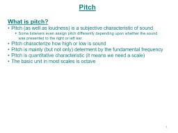 Pitch What is pitch? Pitch (as well as loudness) is a subjective characteristic of sound