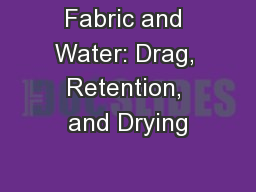 Fabric and Water: Drag, Retention, and Drying