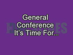 General Conference It's Time For... PowerPoint PPT Presentation