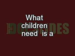 What   children   need  is a PowerPoint PPT Presentation