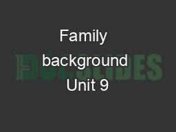 Family  background Unit 9