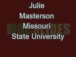 Julie Masterson Missouri State University PowerPoint PPT Presentation