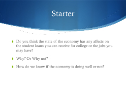 Starter Do you think the state of the economy has any affects on the student loans you can receive