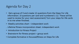 Agenda for Day 2    Get a group of 3 and create 12 questions from the Steps For Life information. (