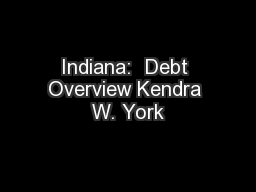 Indiana:  Debt Overview Kendra W. York PowerPoint PPT Presentation