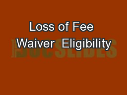 Loss of Fee Waiver  Eligibility