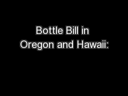 Bottle Bill in Oregon and Hawaii: PowerPoint PPT Presentation
