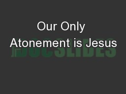 Our Only Atonement is Jesus