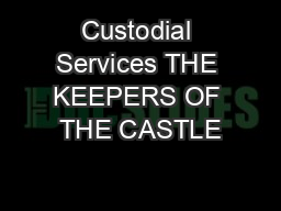 Custodial Services THE KEEPERS OF THE CASTLE