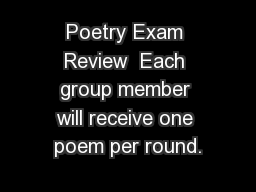 Poetry Exam Review  Each group member will receive one poem per round.