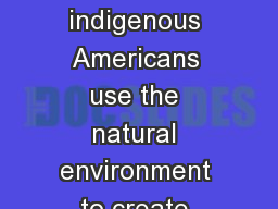 Essential  question How/why do indigenous Americans use the natural environment to create works of