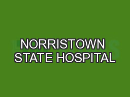 NORRISTOWN STATE HOSPITAL PowerPoint PPT Presentation