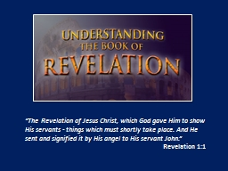 """""""The Revelation of Jesus Christ, which God gave Him to show His servants - things which must shor"""