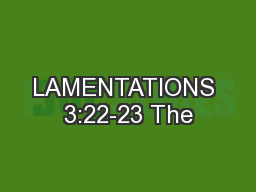 LAMENTATIONS 3:22-23 The PowerPoint PPT Presentation