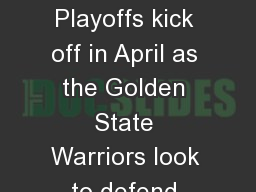 NBA PLAYOFFS The NBA Playoffs kick off in April as the Golden State Warriors look to defend their t