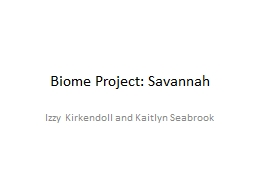 Biome Project: Savannah Izzy Kirkendoll and