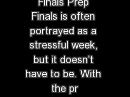 Finals Prep Finals is often portrayed as a stressful week, but it doesn't have to be. With the pr