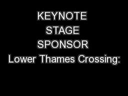KEYNOTE STAGE SPONSOR Lower Thames Crossing: