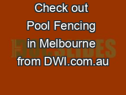 Check out Pool Fencing in Melbourne from DWI.com.au