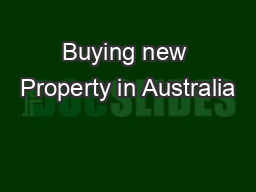 Buying new Property in Australia PowerPoint PPT Presentation