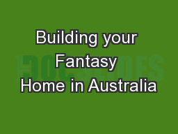 Building your Fantasy Home in Australia PowerPoint PPT Presentation