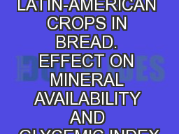 USE OF ANCIENT LATIN-AMERICAN CROPS IN BREAD. EFFECT ON MINERAL AVAILABILITY AND GLYCEMIC INDEX