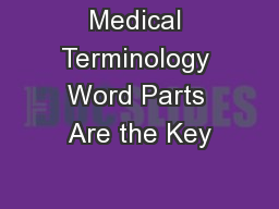 Medical Terminology Word Parts Are the Key
