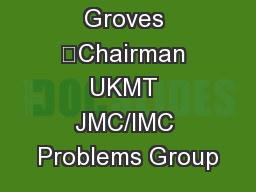 Howard Groves Chairman UKMT JMC/IMC Problems Group