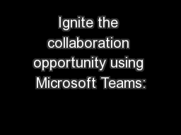 Ignite the collaboration opportunity using Microsoft Teams: PowerPoint PPT Presentation