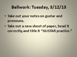 Bellwork :  Tuesday, 3/12/13