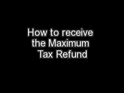 How to receive the Maximum Tax Refund
