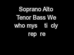 Soprano Alto Tenor Bass We who mys    ti  cly rep  re PowerPoint PPT Presentation