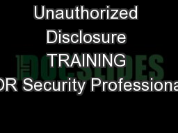 Unauthorized Disclosure TRAINING FOR Security Professionals PowerPoint Presentation, PPT - DocSlides